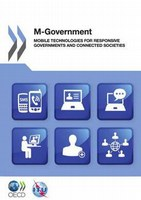 M-Government: Mobile Technologies for Responsive Governments and Connected Societies
