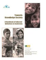 Towards Knowledge Society: A Handbook of Selected Initiatives in South Asia
