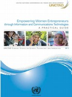 Empowering Women Entrepreneurs through Information and Communications Technologies - A Practical Guide