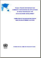 Public-private Partnership and Community Participation on Applications of Space Technology for Socio-economic Development: Compilation of Policies and Practices in Selected ESCAP Member Countries